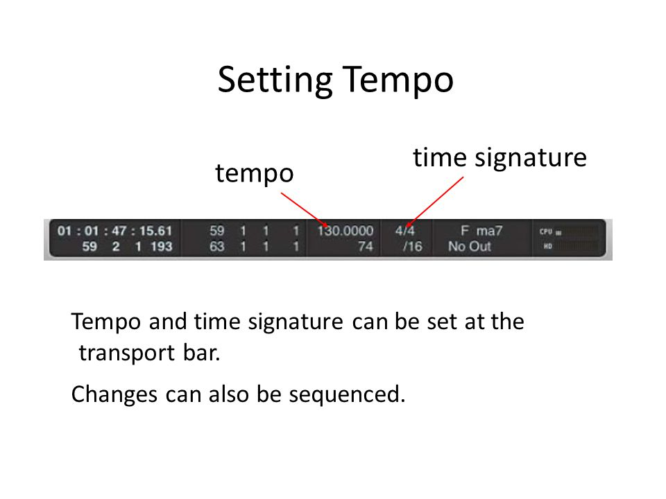 Setting Tempo tempo time signature Tempo and time signature can be set at the transport bar.