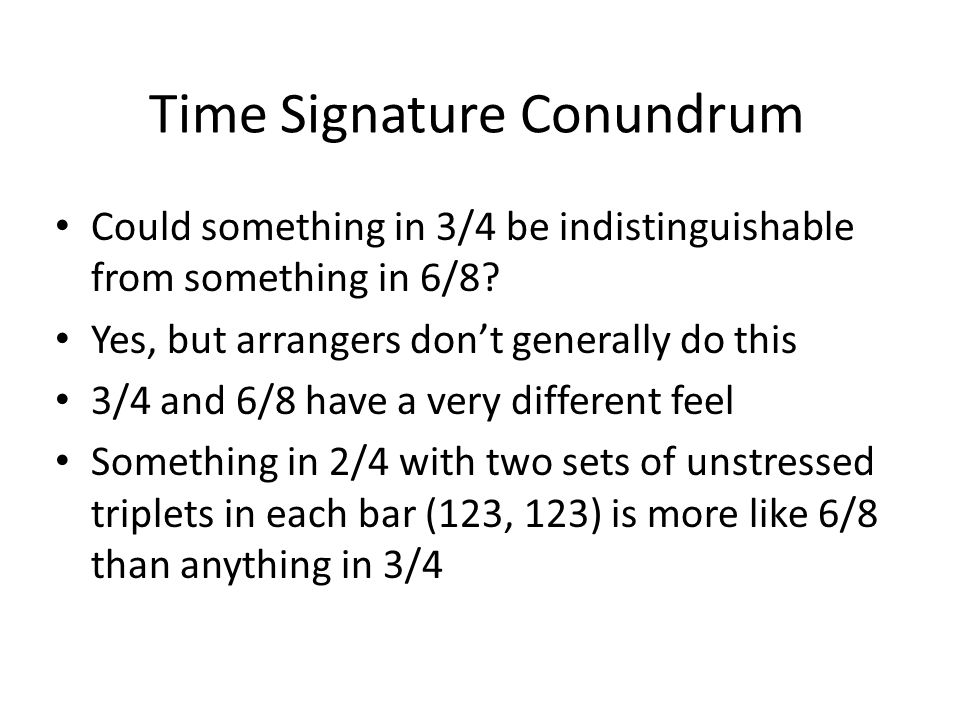 Time Signature Conundrum Could something in 3/4 be indistinguishable from something in 6/8.