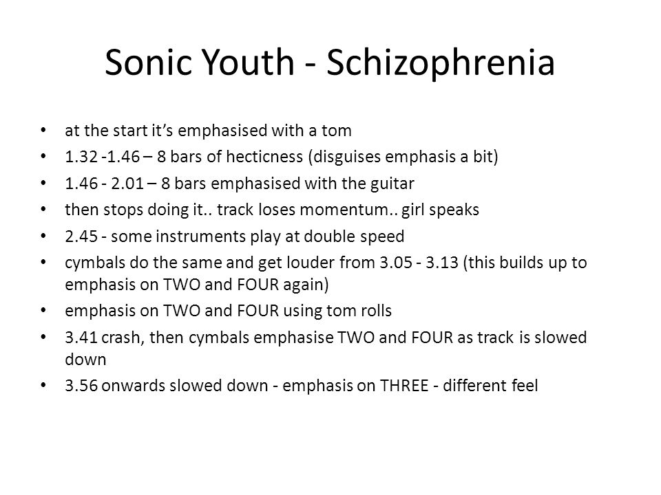 Sonic Youth - Schizophrenia at the start it's emphasised with a tom 1.32 -1.46 – 8 bars of hecticness (disguises emphasis a bit) 1.46 - 2.01 – 8 bars emphasised with the guitar then stops doing it..