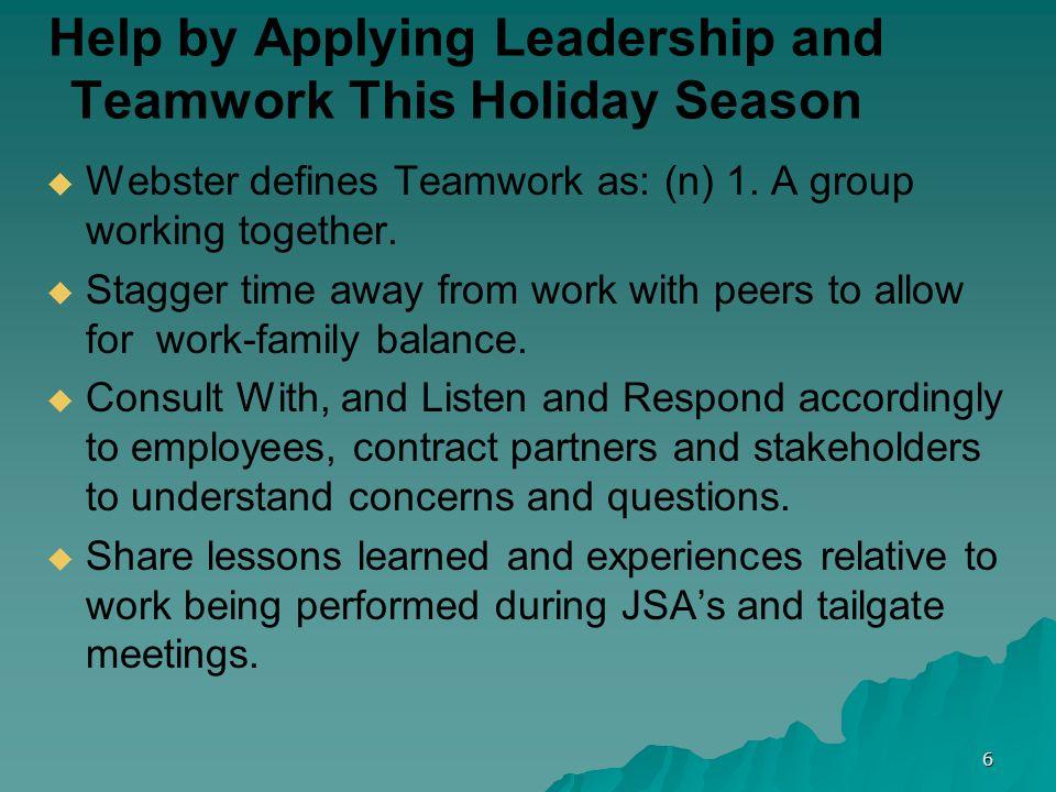 6 Help by Applying Leadership and Teamwork This Holiday Season   Webster defines Teamwork as: (n) 1.