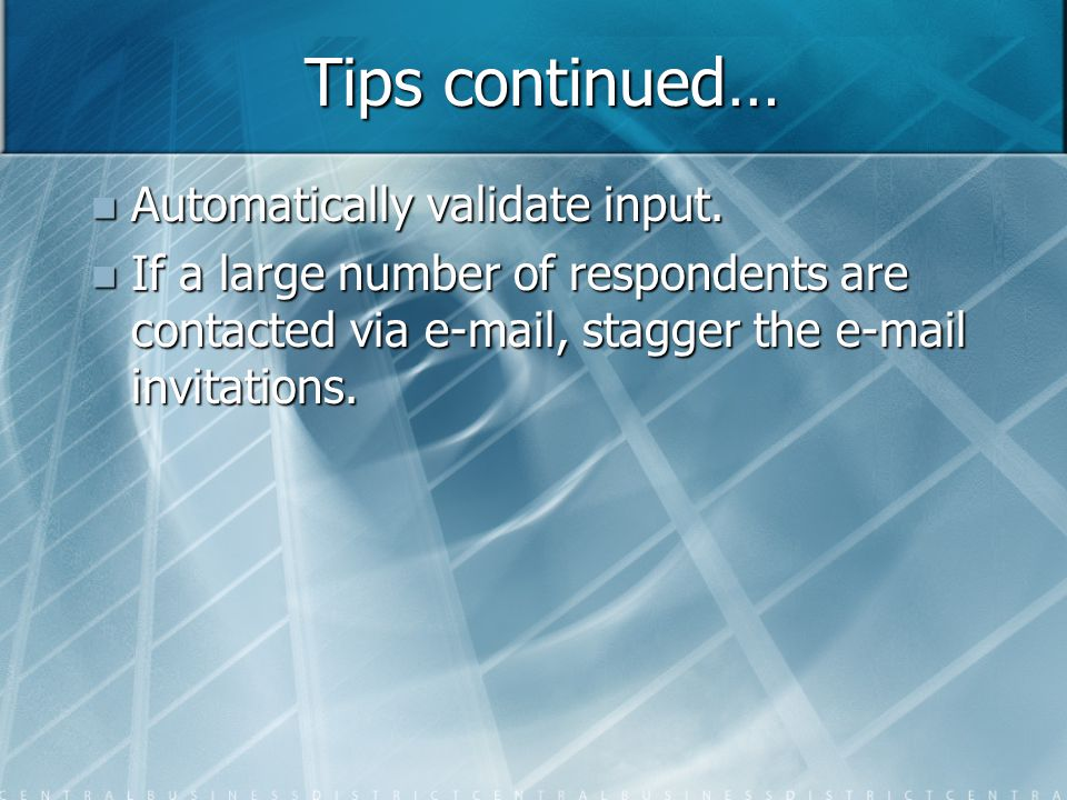 Tips continued… Automatically validate input. Automatically validate input.