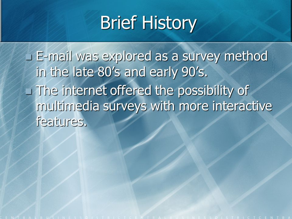 Brief History E-mail was explored as a survey method in the late 80's and early 90's.