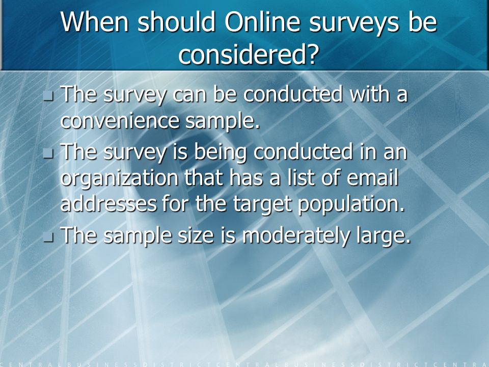 When should Online surveys be considered. The survey can be conducted with a convenience sample.