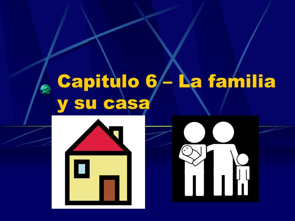 Capitulo 6 – La familia y su casa
