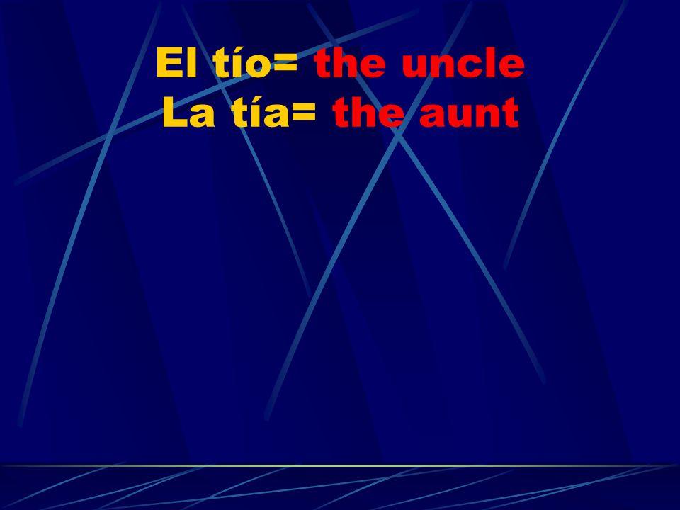 El tío= the uncle La tía= the aunt