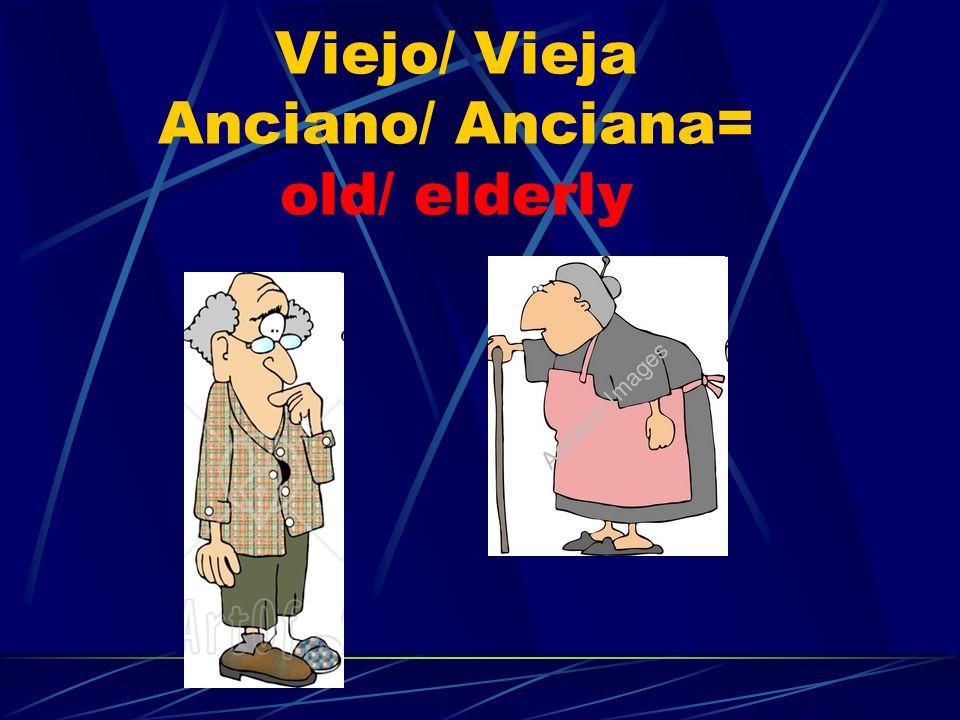 Viejo/ Vieja Anciano/ Anciana= old/ elderly