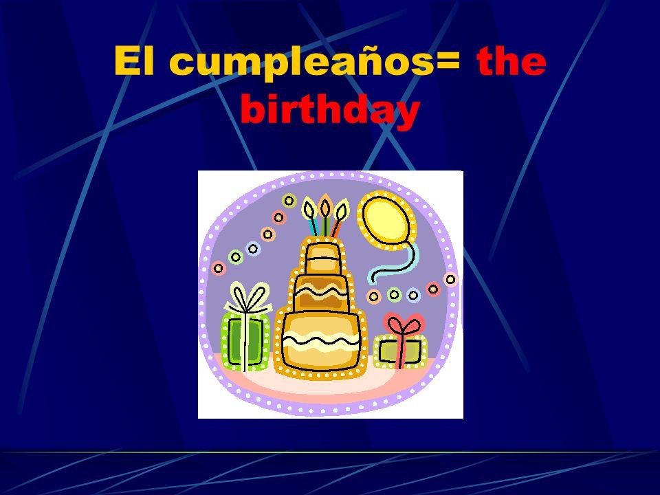 El cumpleaños= the birthday