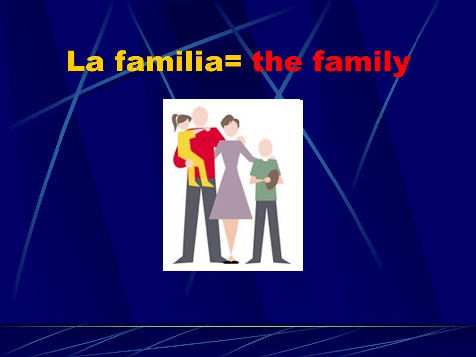 La familia= the family
