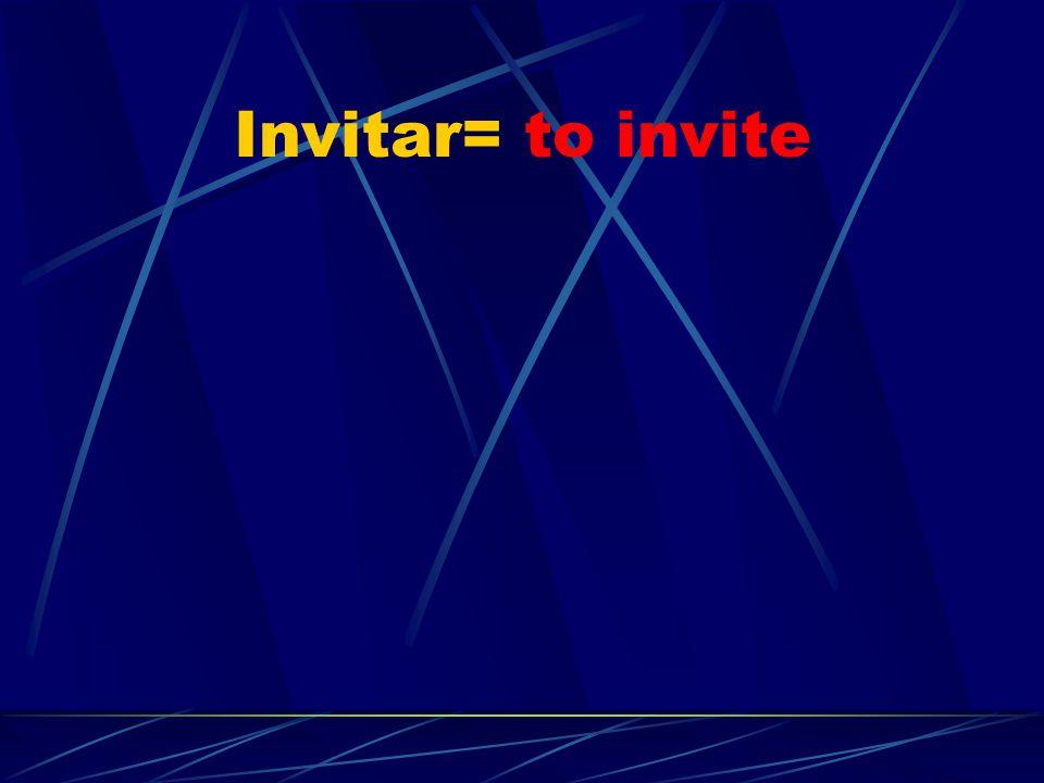 Invitar= to invite