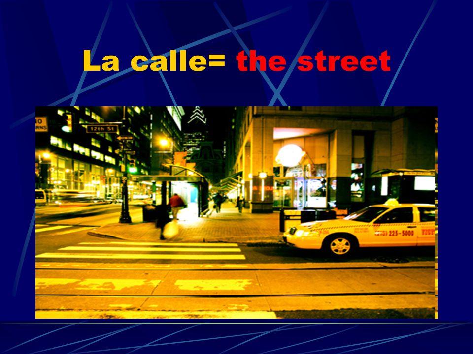 La calle= the street
