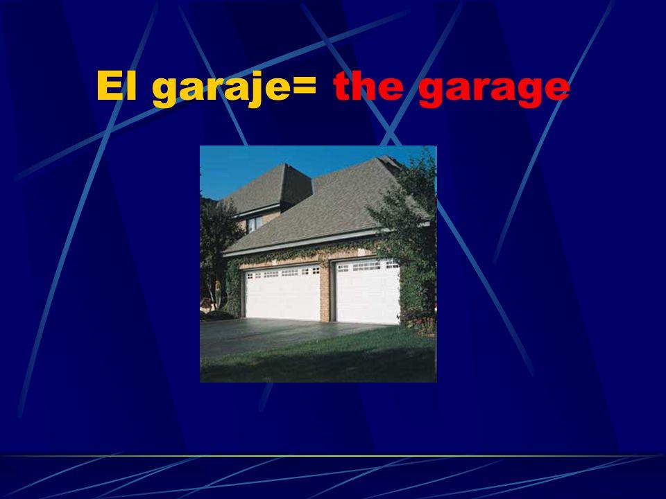 El garaje= the garage