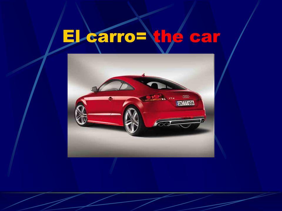 El carro= the car