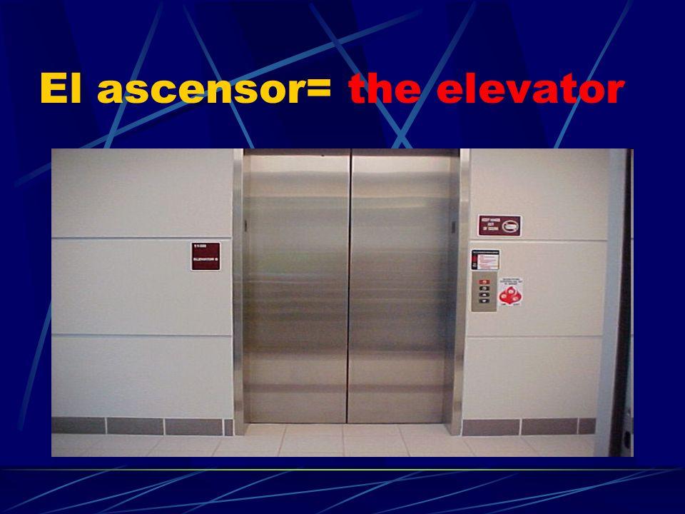 El ascensor= the elevator