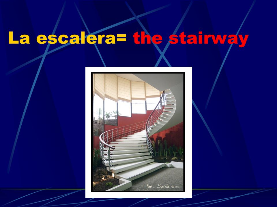 La escalera= the stairway