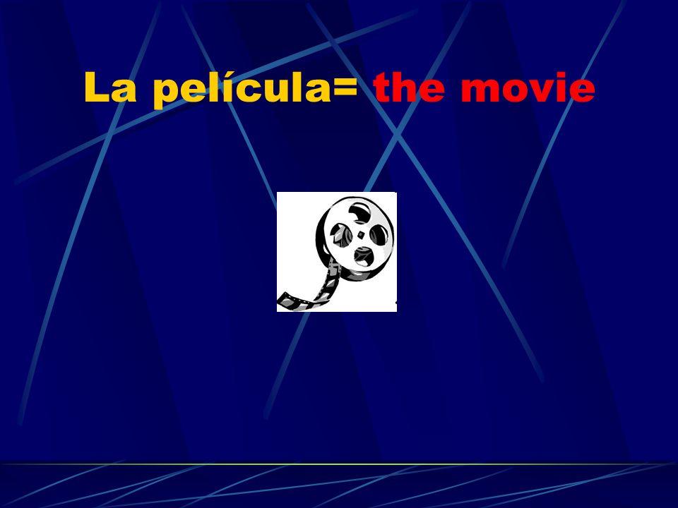 La película= the movie