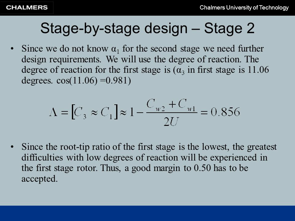 Chalmers University of Technology Stage-by-stage design – Stage 2 Since we do not know α 1 for the second stage we need further design requirements. W