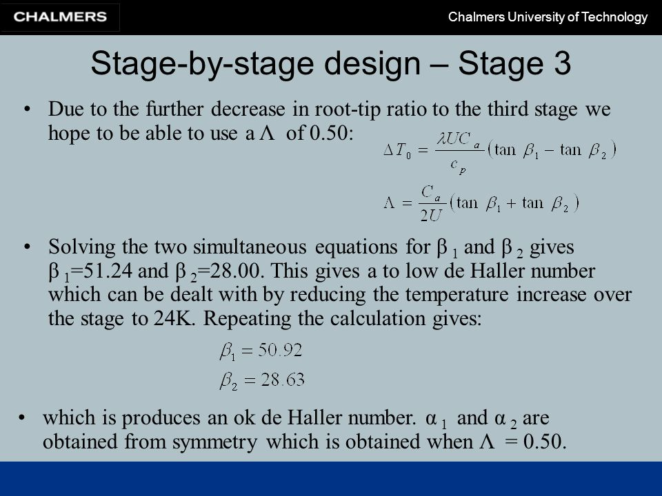 Chalmers University of Technology Stage-by-stage design – Stage 3 Due to the further decrease in root-tip ratio to the third stage we hope to be able