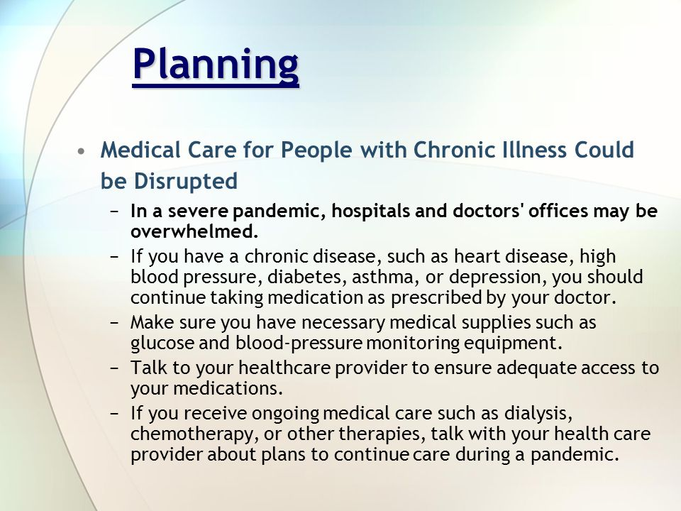 Planning Medical Care for People with Chronic Illness Could be Disrupted −In a severe pandemic, hospitals and doctors offices may be overwhelmed.