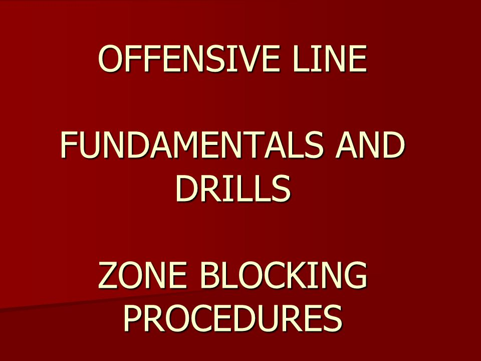 OFFENSIVE LINE FUNDAMENTALS AND DRILLS ZONE BLOCKING PROCEDURES