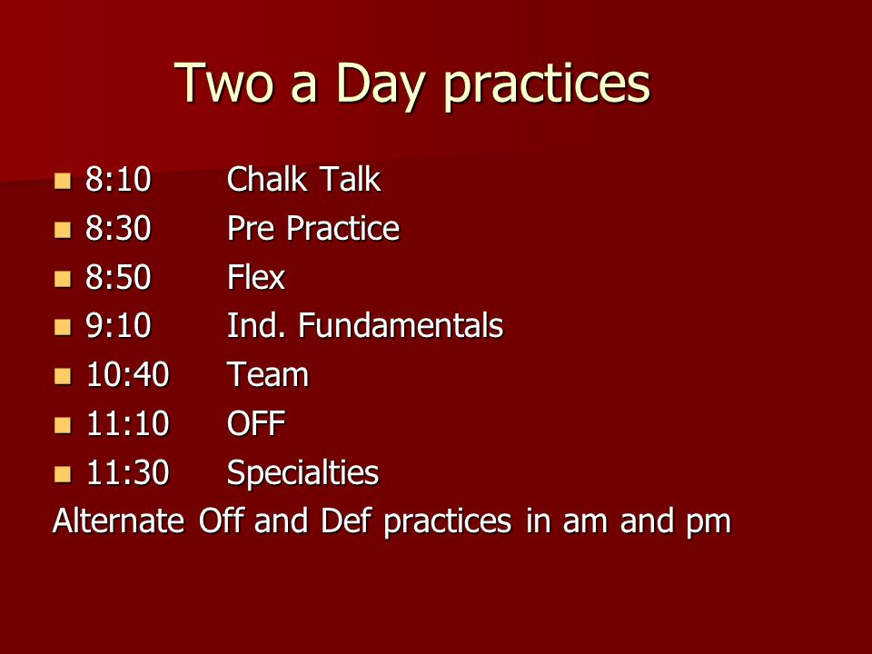 Two a Day practices 8:10Chalk Talk 8:10Chalk Talk 8:30Pre Practice 8:30Pre Practice 8:50Flex 8:50Flex 9:10Ind.