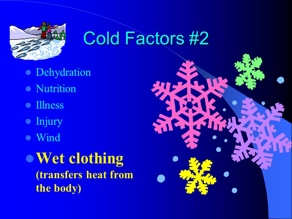 Cold Factors #2 Dehydration Nutrition Illness Injury Wind Wet clothing (transfers heat from the body)