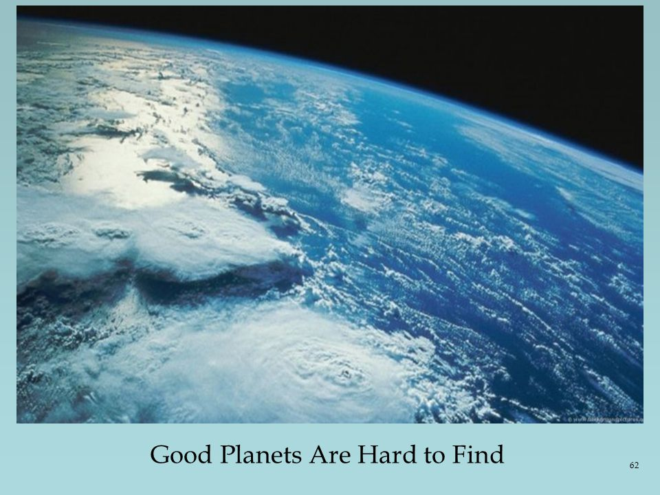 Good Planets Are Hard to Find 62