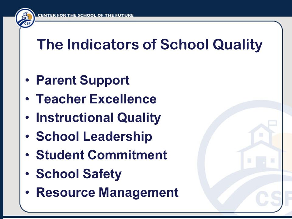 The Indicators of School Quality Parent Support Teacher Excellence Instructional Quality School Leadership Student Commitment School Safety Resource Management