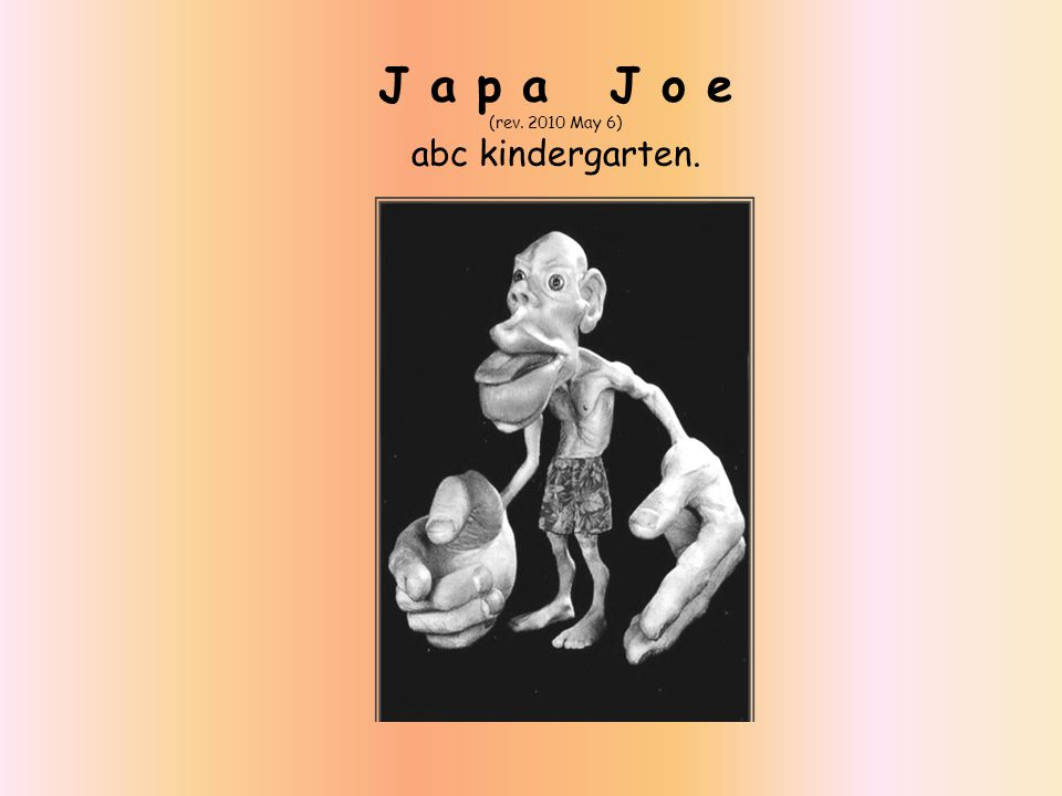 J a p a J o e (rev. 2010 May 6) abc kindergarten.