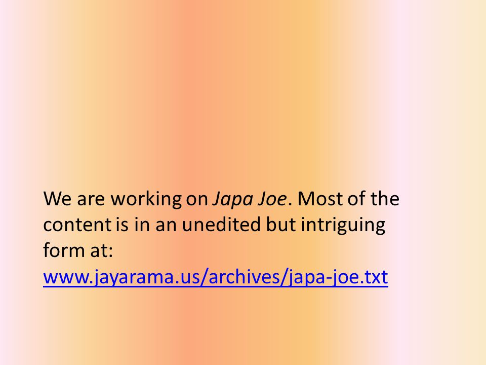We are working on Japa Joe.