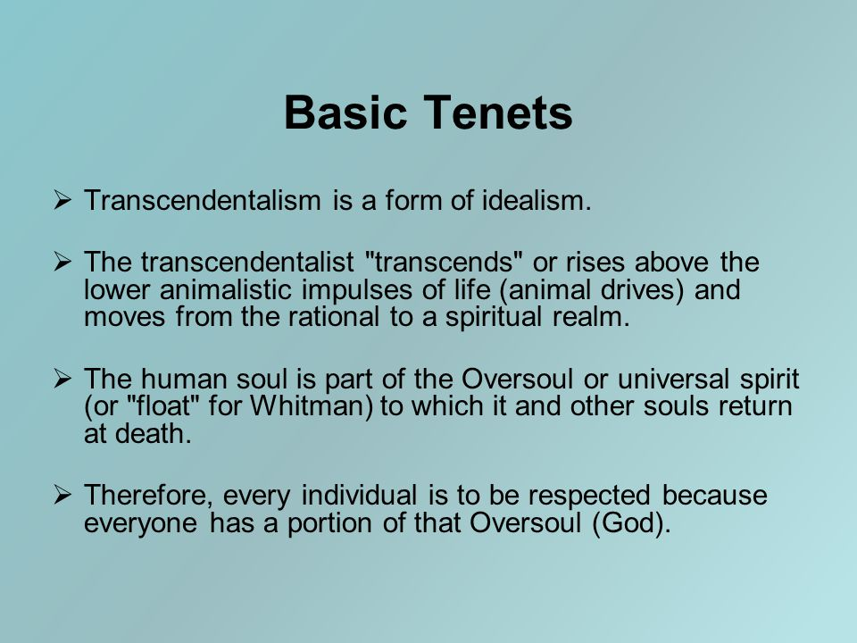 Basic Tenets  Transcendentalism is a form of idealism.