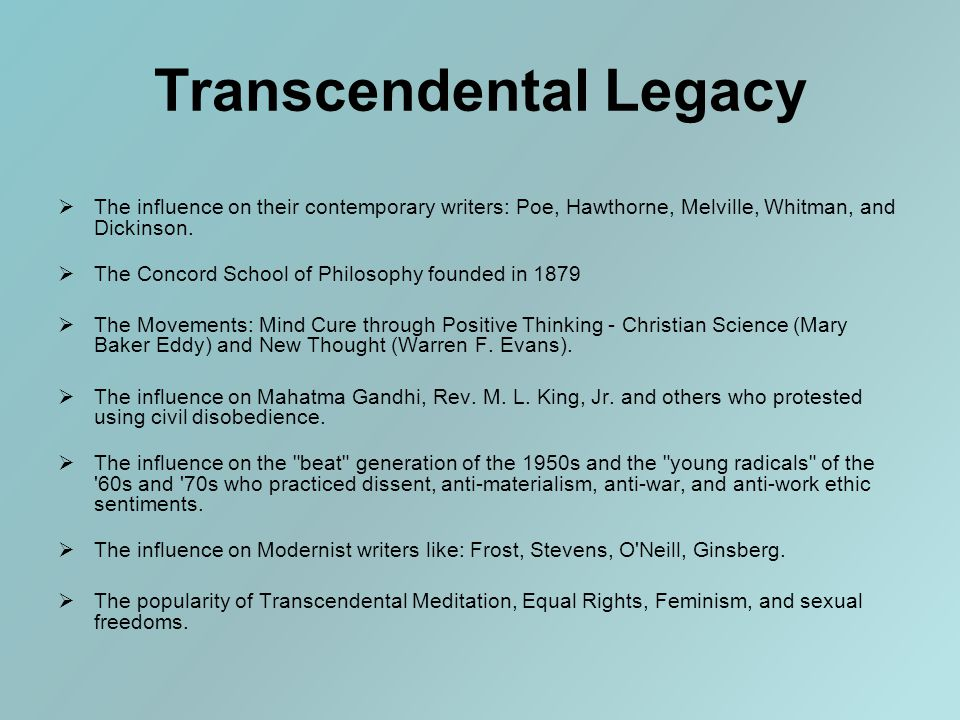Transcendental Legacy  The influence on their contemporary writers: Poe, Hawthorne, Melville, Whitman, and Dickinson.