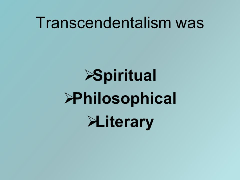 Transcendentalism was  Spiritual  Philosophical  Literary