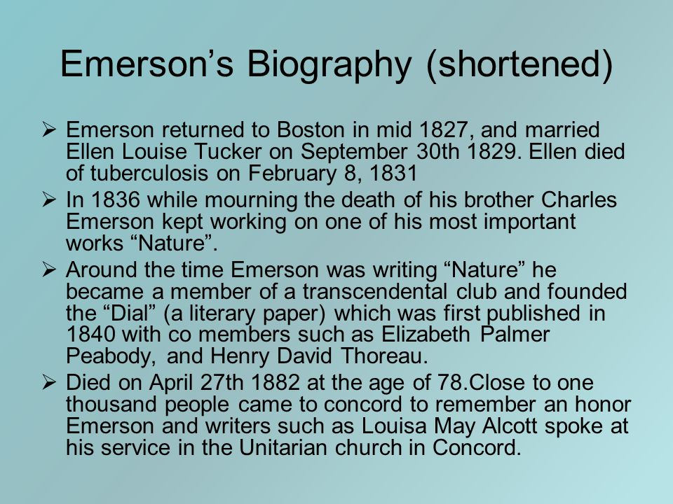 Emerson's Biography (shortened)  Emerson returned to Boston in mid 1827, and married Ellen Louise Tucker on September 30th 1829. Ellen died of tuberc