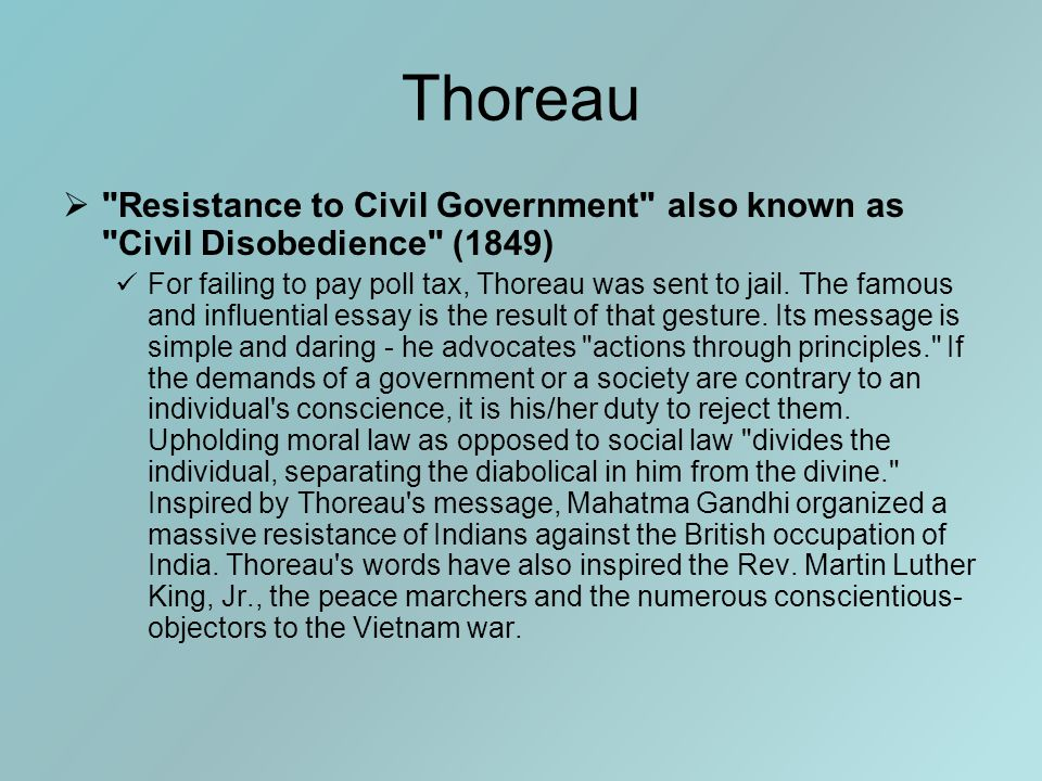 Thoreau  Resistance to Civil Government also known as Civil Disobedience (1849) For failing to pay poll tax, Thoreau was sent to jail.