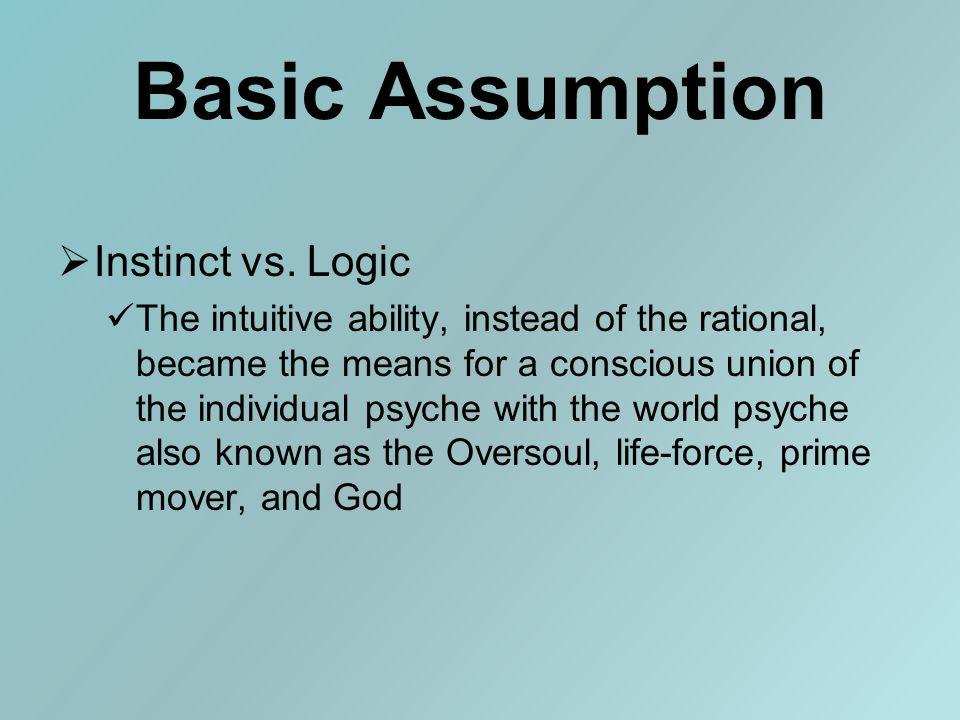 Basic Assumption  Instinct vs.