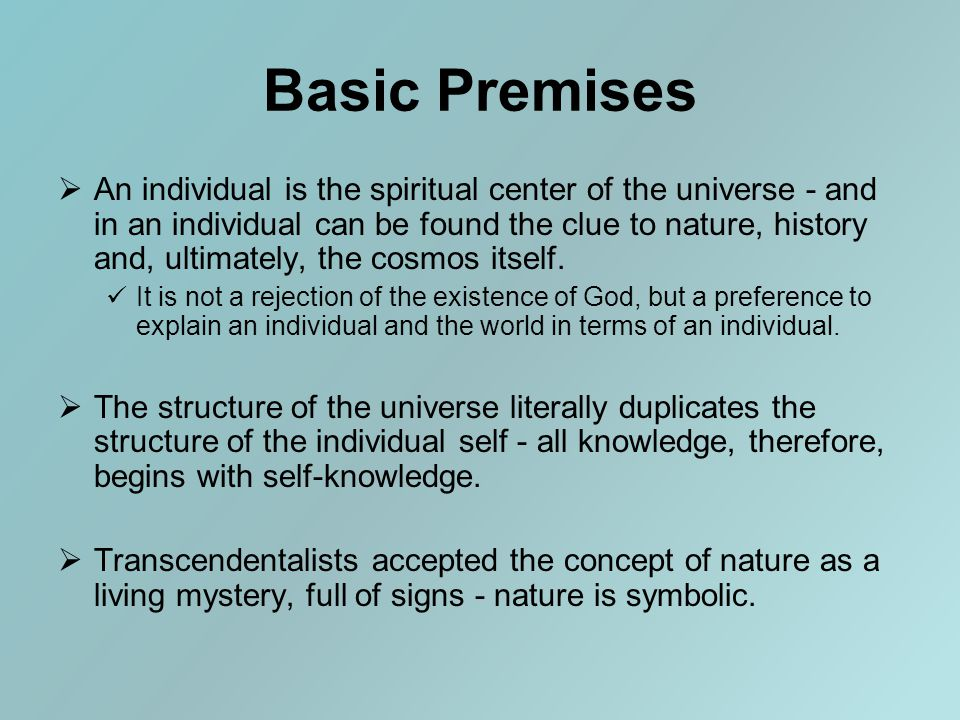 Basic Premises  An individual is the spiritual center of the universe - and in an individual can be found the clue to nature, history and, ultimately