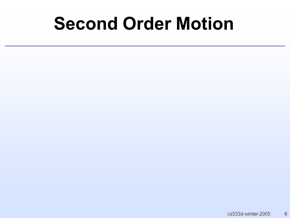 7cs533d-winter-2005 Second Order Motion  If particle state is just position (and colour, size, …) then 1st order motion No inertia Good for very light particles that stay suspended : smoke, dust… Good for some special cases (hacks)  But most often, want inertia State includes velocity, specify acceleration Can then do parabolic arcs due to gravity, etc.