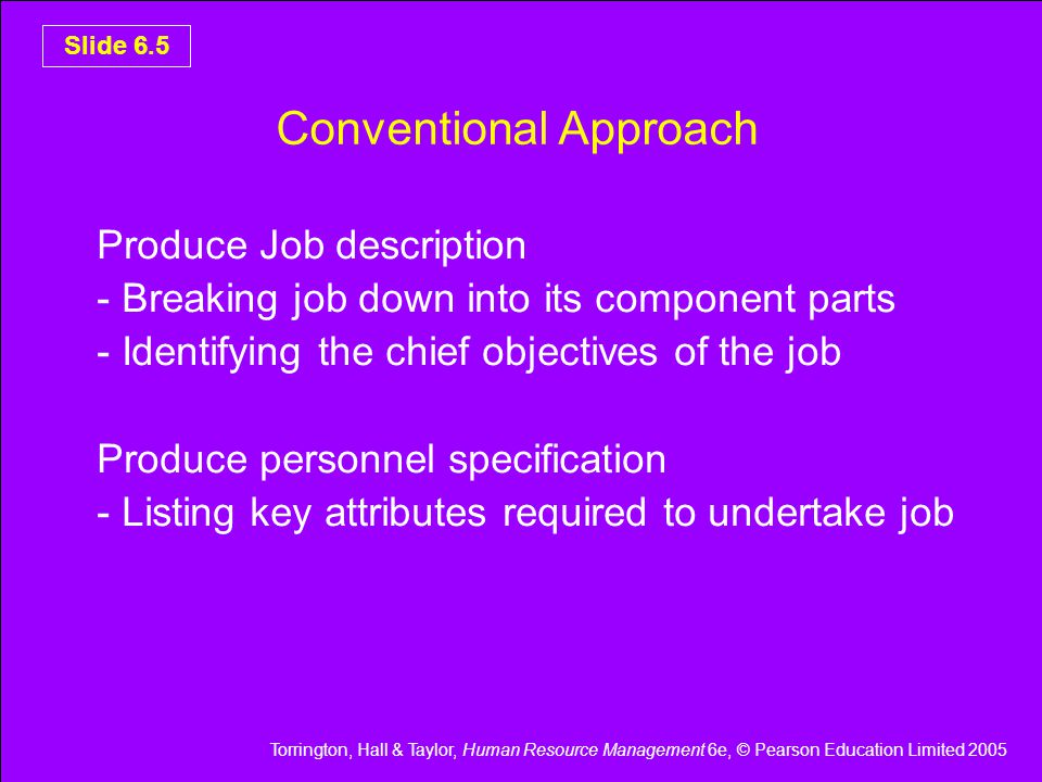 Torrington, Hall & Taylor, Human Resource Management 6e, © Pearson Education Limited 2005 Slide 6.26 E-Recruitment Most striking recent development Practical significance is still being debated Takes two basic forms - Centred on employers own web site - Use of cyber agencies