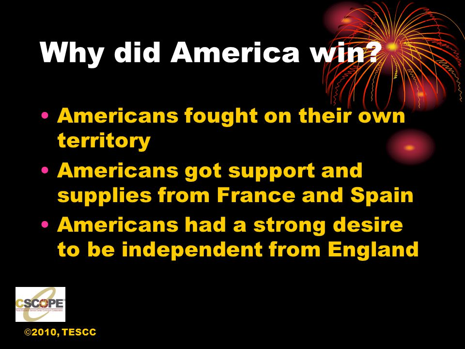 ©2010, TESCC Why did America win.