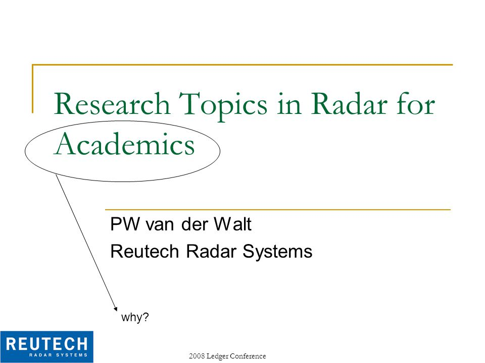 2008 Ledger Conference Research Topics in Radar for Academics PW van der Walt Reutech Radar Systems why?