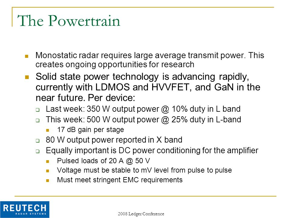 2008 Ledger Conference The Powertrain Monostatic radar requires large average transmit power.