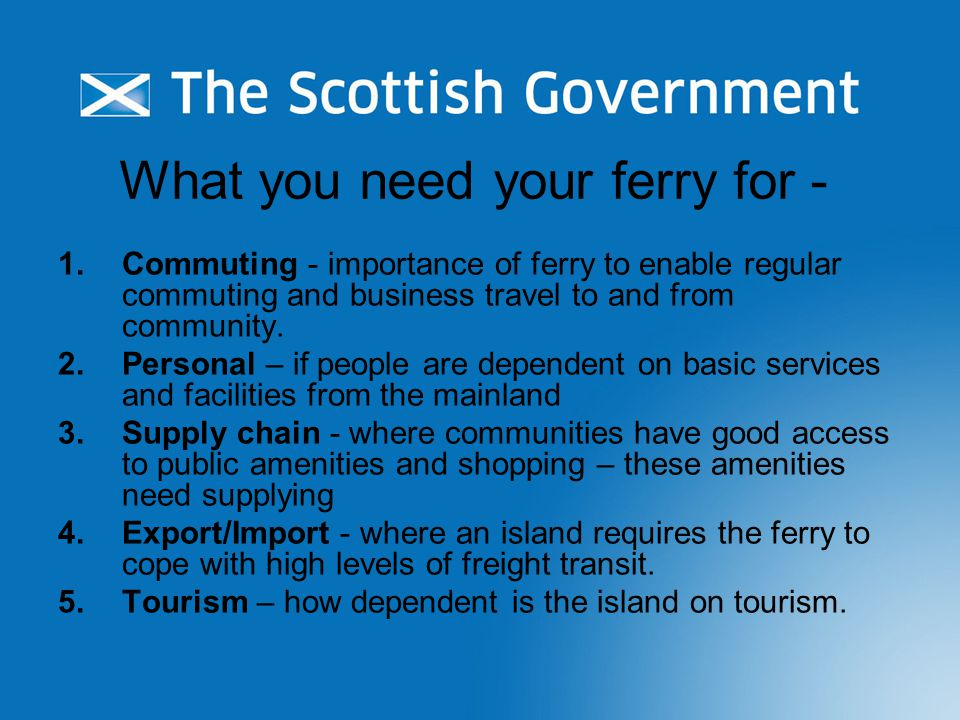 What you need your ferry for - 1.Commuting - importance of ferry to enable regular commuting and business travel to and from community. 2.Personal – i