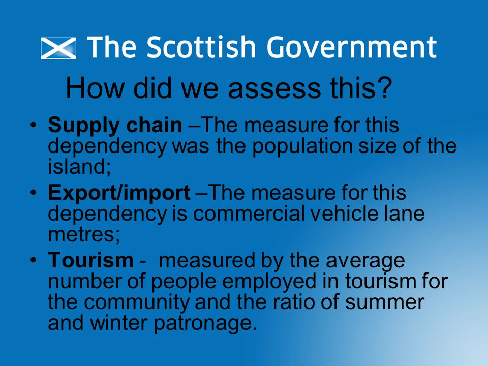 How did we assess this? Supply chain –The measure for this dependency was the population size of the island; Export/import –The measure for this depen