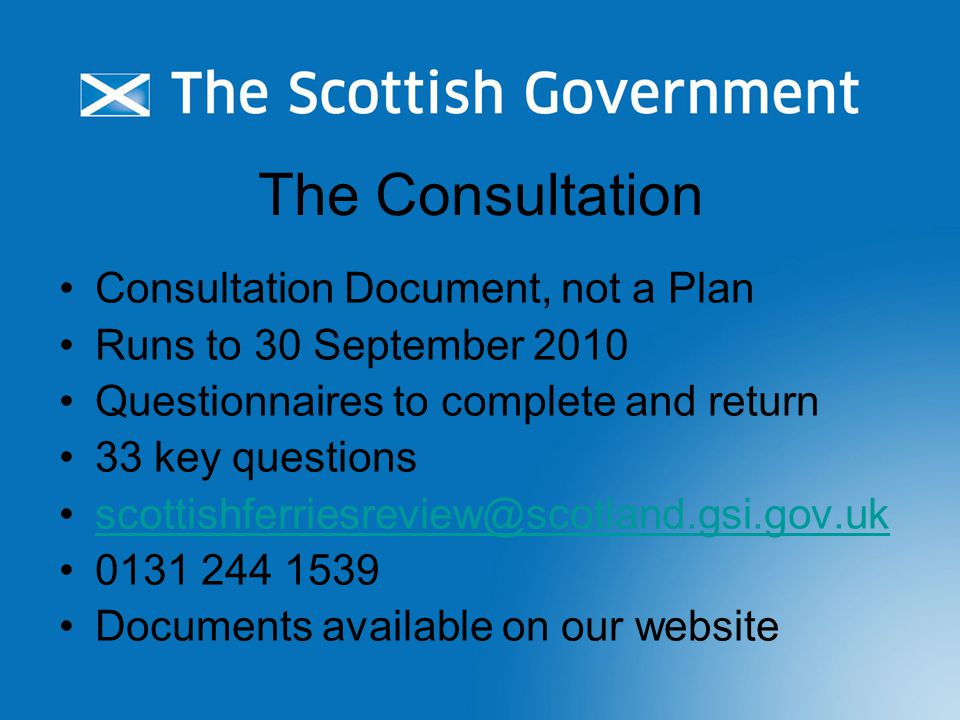 The Consultation Consultation Document, not a Plan Runs to 30 September 2010 Questionnaires to complete and return 33 key questions scottishferriesrev