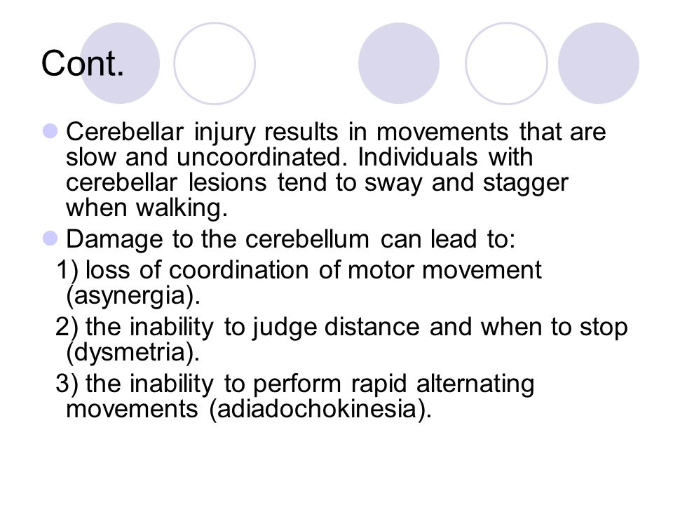 Cont. Cerebellar injury results in movements that are slow and uncoordinated.