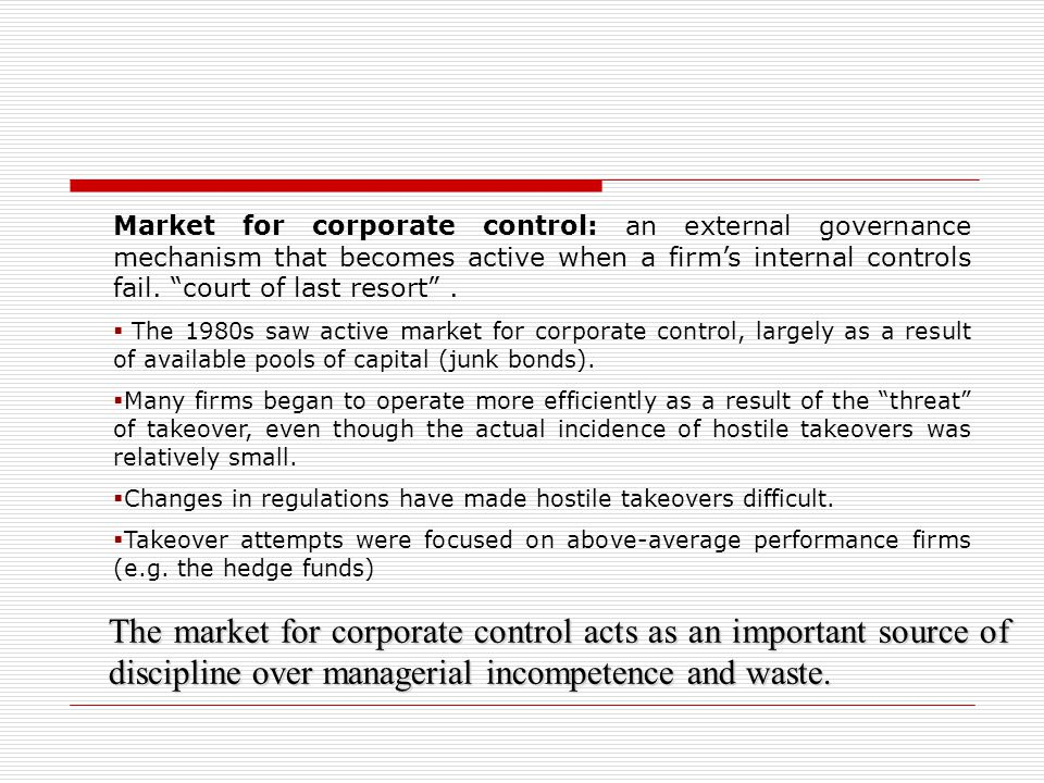 The market for corporate control acts as an important source of discipline over managerial incompetence and waste. Market for corporate control: an ex