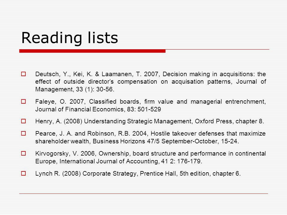 Reading lists  Deutsch, Y., Kei, K. & Laamanen, T. 2007, Decision making in acquisitions: the effect of outside director's compensation on acquisatio