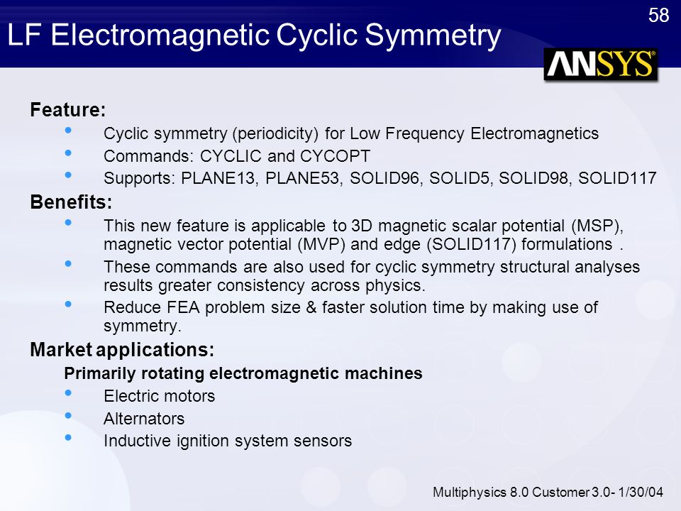 58 Multiphysics 8.0 Customer 3.0- 1/30/04 LF Electromagnetic Cyclic Symmetry Feature: Cyclic symmetry (periodicity) for Low Frequency Electromagnetics