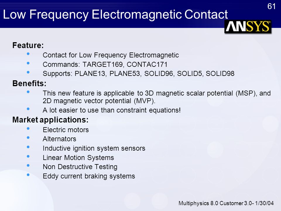 61 Multiphysics 8.0 Customer 3.0- 1/30/04 Low Frequency Electromagnetic Contact Feature: Contact for Low Frequency Electromagnetic Commands: TARGET169