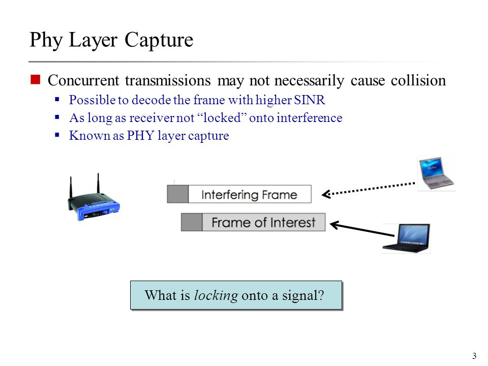 4 Implications of Capture When stronger signal is of interest, AND Arrives within PLCP window  Concurrency feasible PLCP